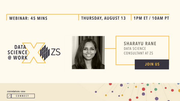Correlation One Data Science at Work with ZS Associates. Sharayu Rane, Data Science Consultant for ZS.